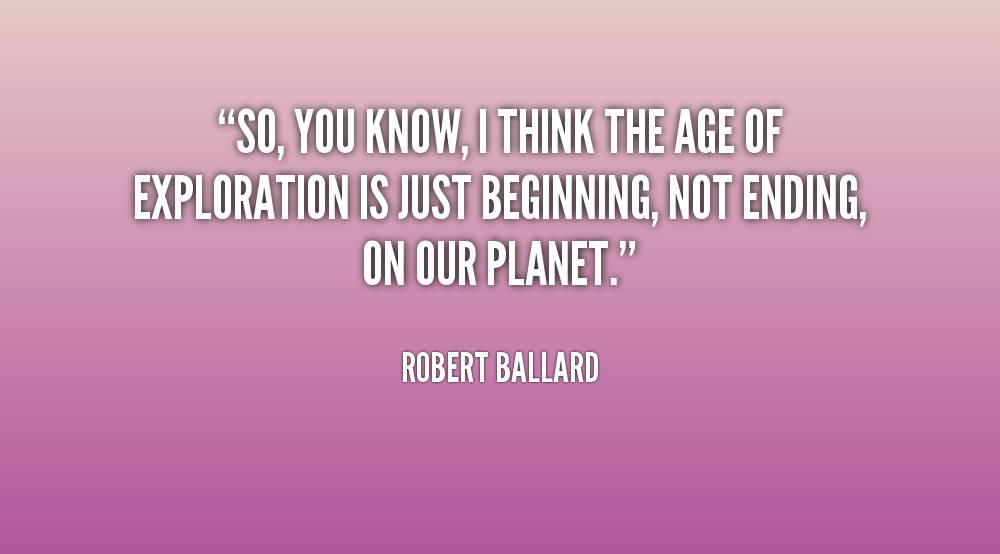Exploration Quotes Sayings Pictures And Images: Age Quotes So You Know, I Think The Age Of Exploration Is