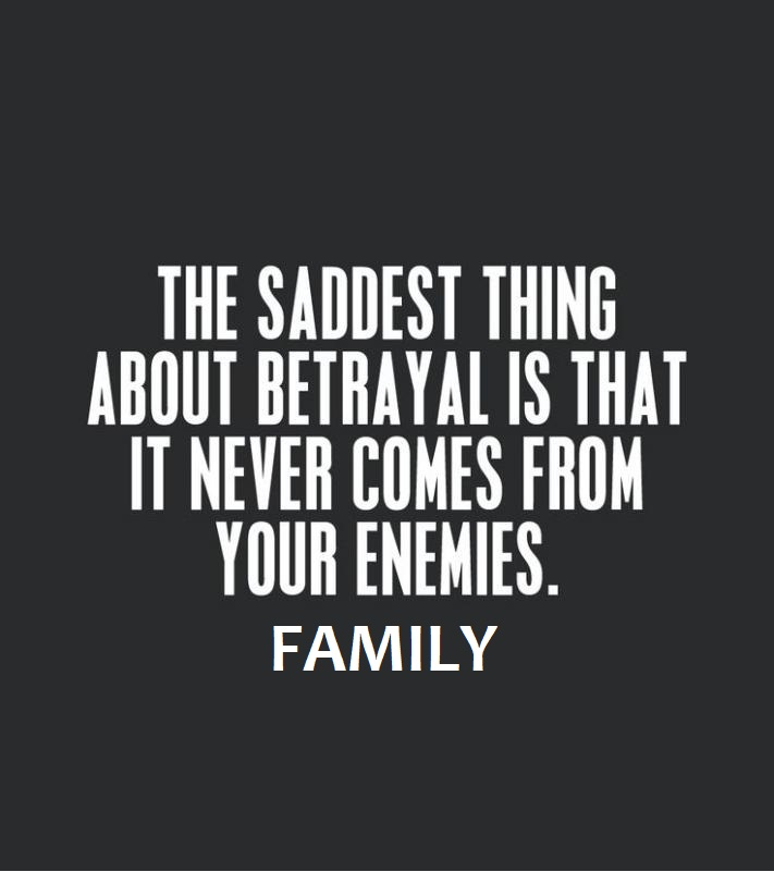 Fake Family Quotes The saddest thing about betrayal is that it never comes from your enemies