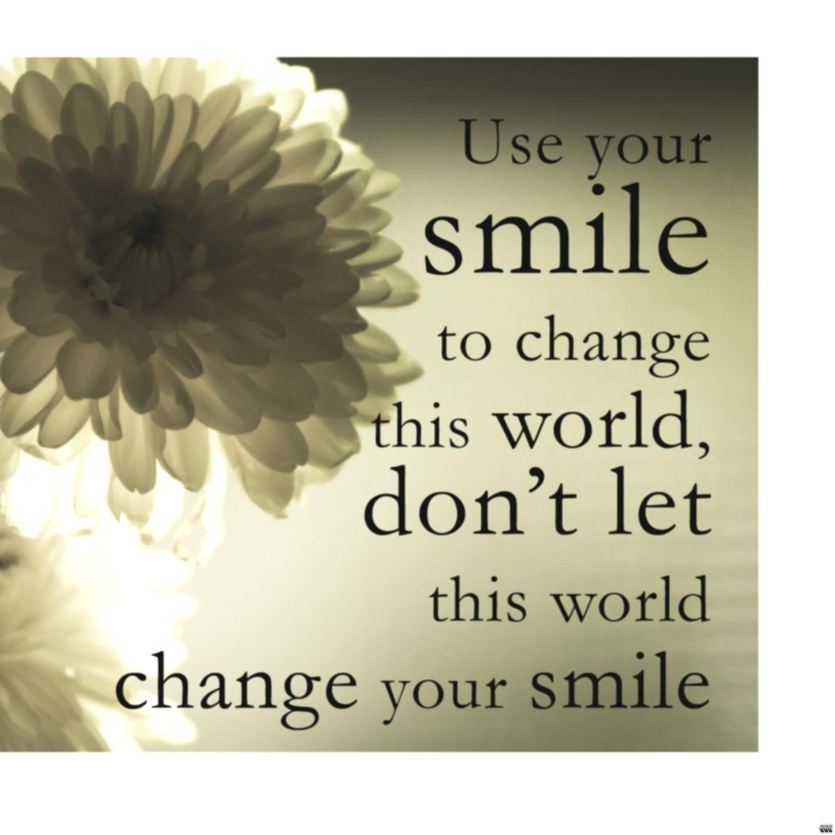 Positive Quotes Use Your Smile To Change This World Dont Let Picsmine