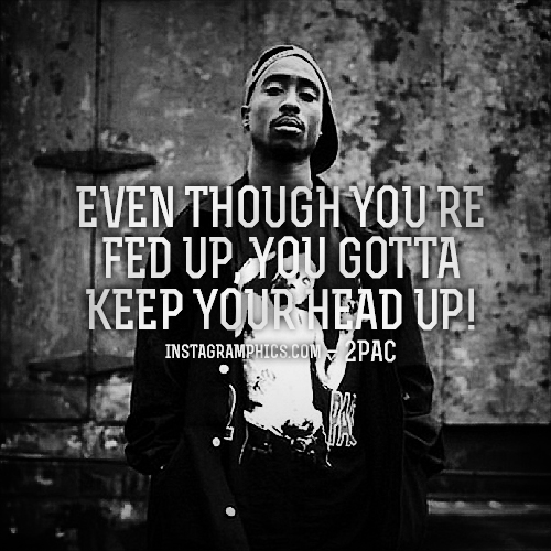 Life In The Hood Quotes Images: Hood Quotes Even Though You're Fed Up You Gotta Keep Your