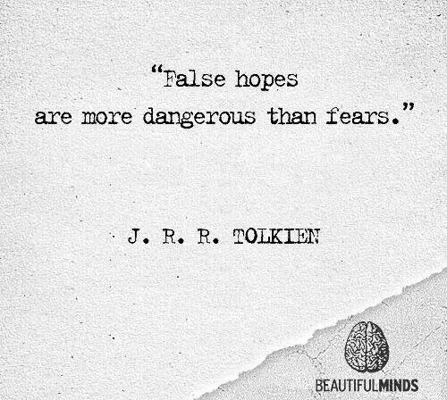 Hope Quotes false hopes are more dangerous than fears